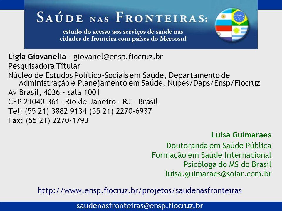 Ligia Giovanella – giovanel@ensp.fiocruz.br Pesquisadora Titular Núcleo de Estudos Político-Sociais em Saúde, Departamento de Administração e Planejam