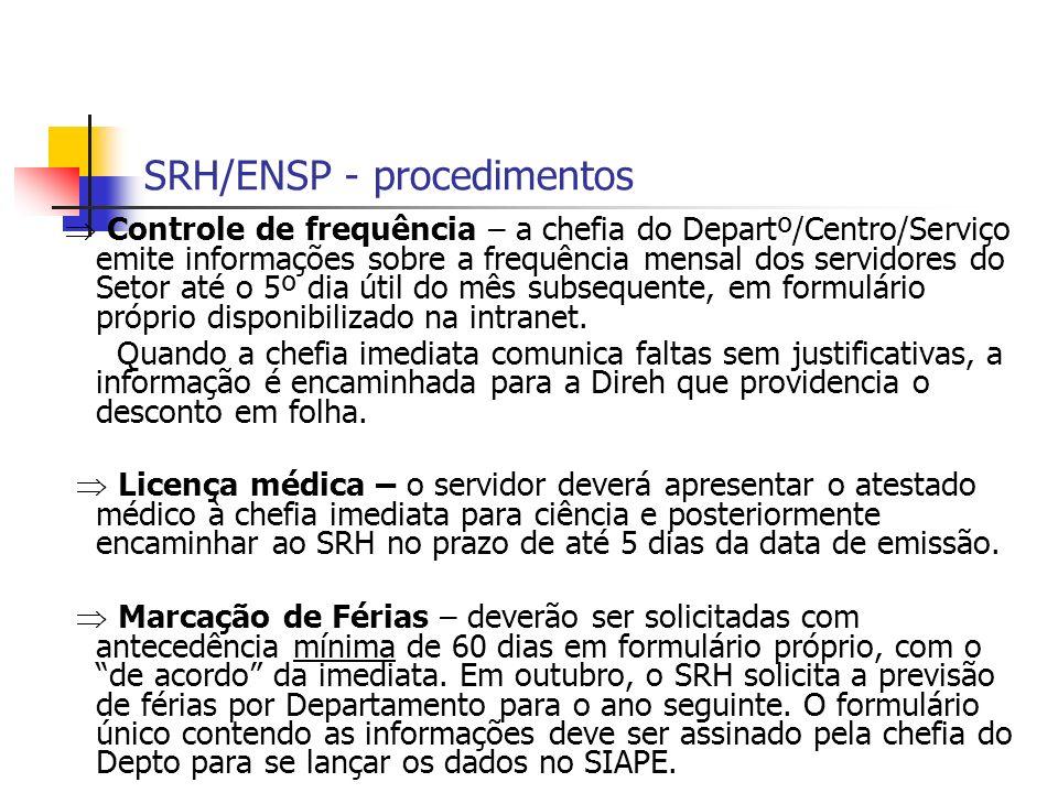 SRH/ENSP - procedimentos Controle de frequência – a chefia do Departº/Centro/Serviço emite informações sobre a frequência mensal dos servidores do Set