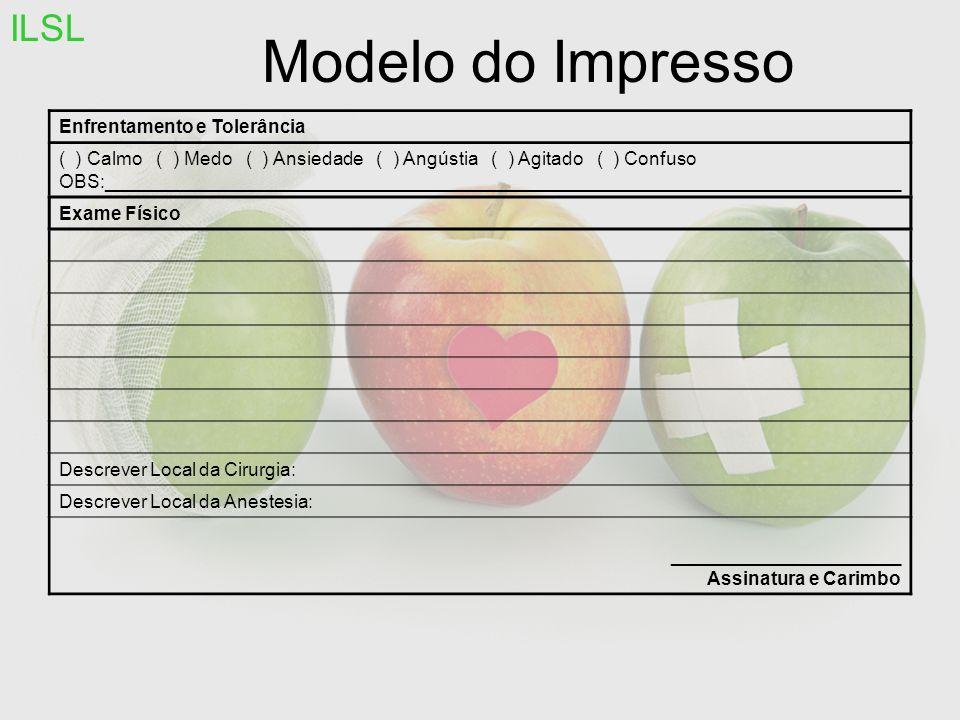 Modelo do Impresso Enfrentamento e Tolerância ( ) Calmo ( ) Medo ( ) Ansiedade ( ) Angústia ( ) Agitado ( ) Confuso OBS:______________________________