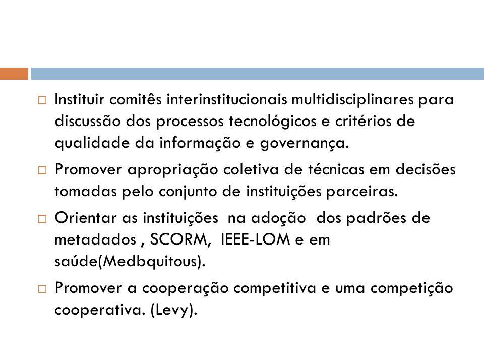 Instituir comitês interinstitucionais multidisciplinares para discussão dos processos tecnológicos e critérios de qualidade da informação e governança