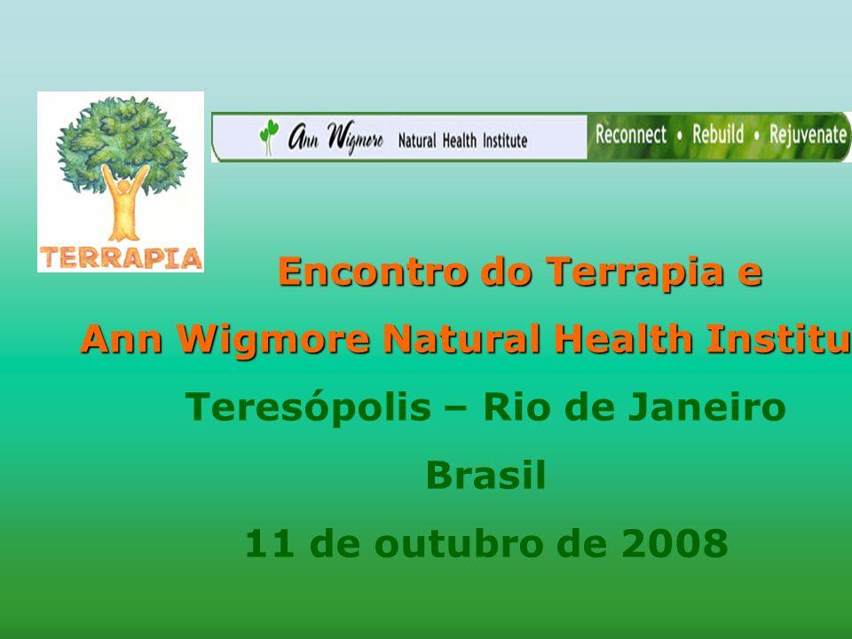 Encontro do Terrapia e Encontro do Terrapia e Ann Wigmore Natural Health Institute Teresópolis – Rio de Janeiro Brasil 11 de outubro de 2008