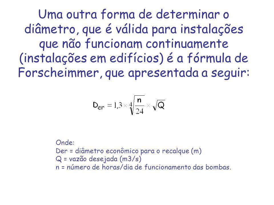 Uma outra forma de determinar o diâmetro, que é válida para instalações que não funcionam continuamente (instalações em edifícios) é a fórmula de Fors
