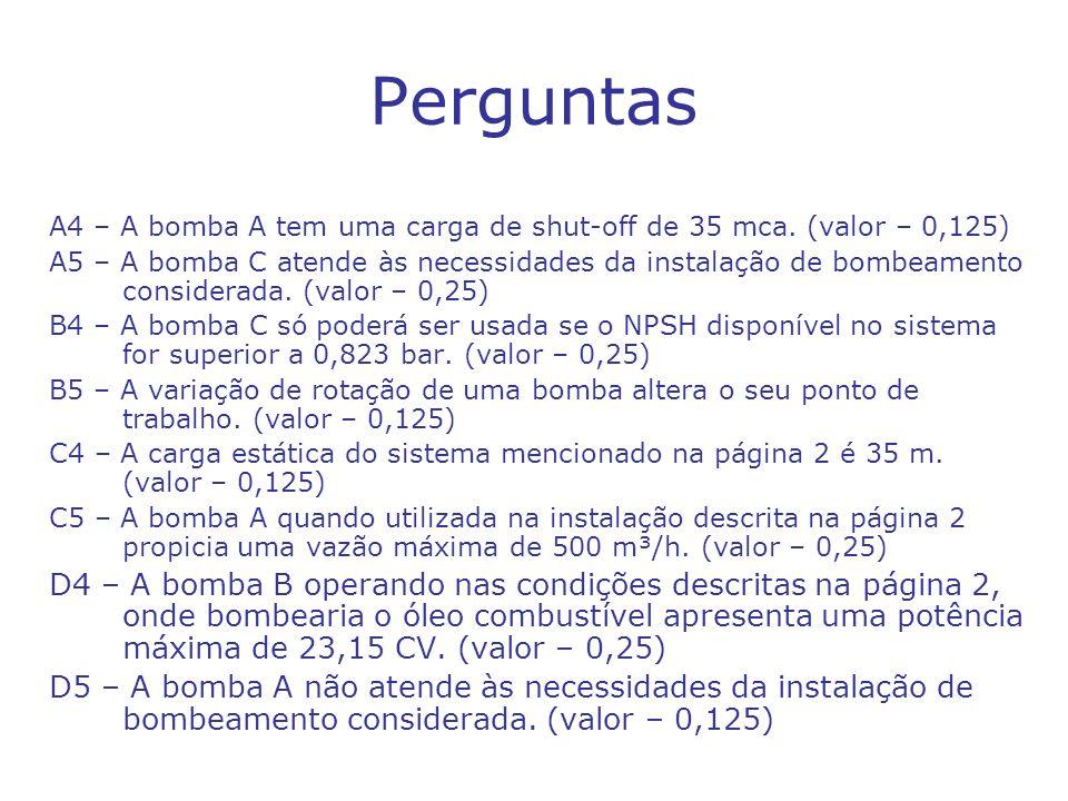 A4 – A bomba A tem uma carga de shut-off de 35 mca. (valor – 0,125) A5 – A bomba C atende às necessidades da instalação de bombeamento considerada. (v
