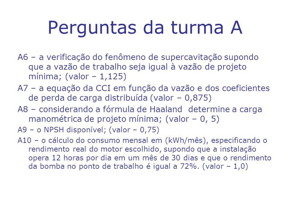 Perguntas da turma A A6 – a verificação do fenômeno de supercavitação supondo que a vazão de trabalho seja igual à vazão de projeto mínima; (valor – 1