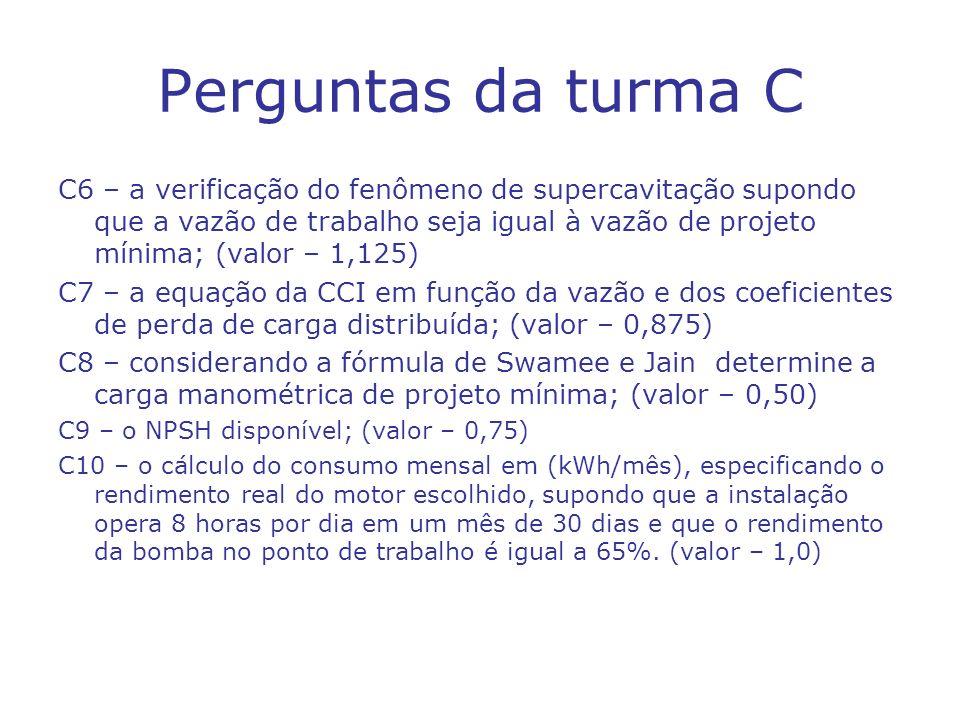 Perguntas da turma C C6 – a verificação do fenômeno de supercavitação supondo que a vazão de trabalho seja igual à vazão de projeto mínima; (valor – 1