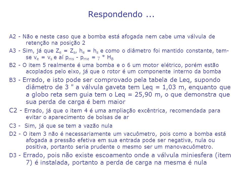 Respondendo... A2 - Não e neste caso que a bomba está afogada nem cabe uma válvula de retenção na posição 2 A3 - Sim, já que Z e = Z s, h e = h s e co