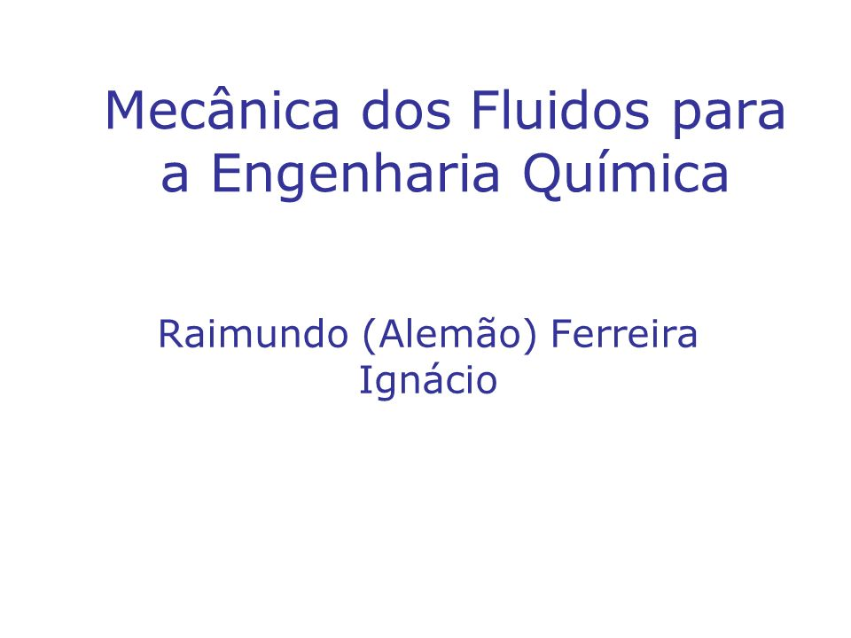 Mecânica dos Fluidos para a Engenharia Química Raimundo (Alemão) Ferreira Ignácio
