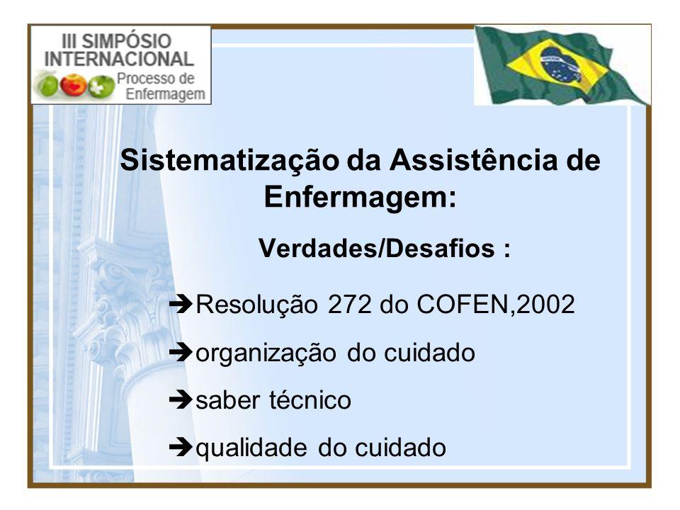 Sistematização da Assistência de Enfermagem: Verdades/Desafios : Resolução 272 do COFEN,2002 organização do cuidado saber técnico qualidade do cuidado