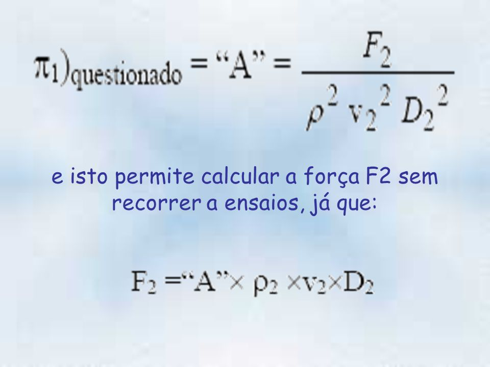 e isto permite calcular a força F2 sem recorrer a ensaios, já que: