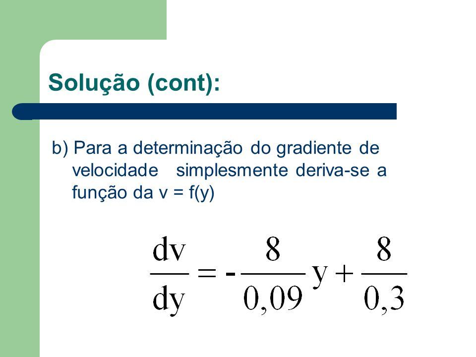 Solução (cont): b) Para a determinação do gradiente de velocidade simplesmente deriva-se a função da v = f(y)