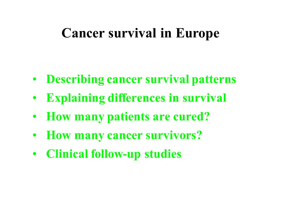 Describing cancer survival patterns Explaining differences in survival How many patients are cured? How many cancer survivors? Clinical follow-up stud