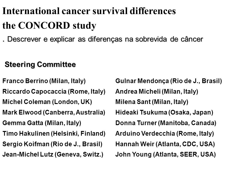 International cancer survival differences the CONCORD study. Descrever e explicar as diferenças na sobrevida de câncer Steering Committee Steering Com