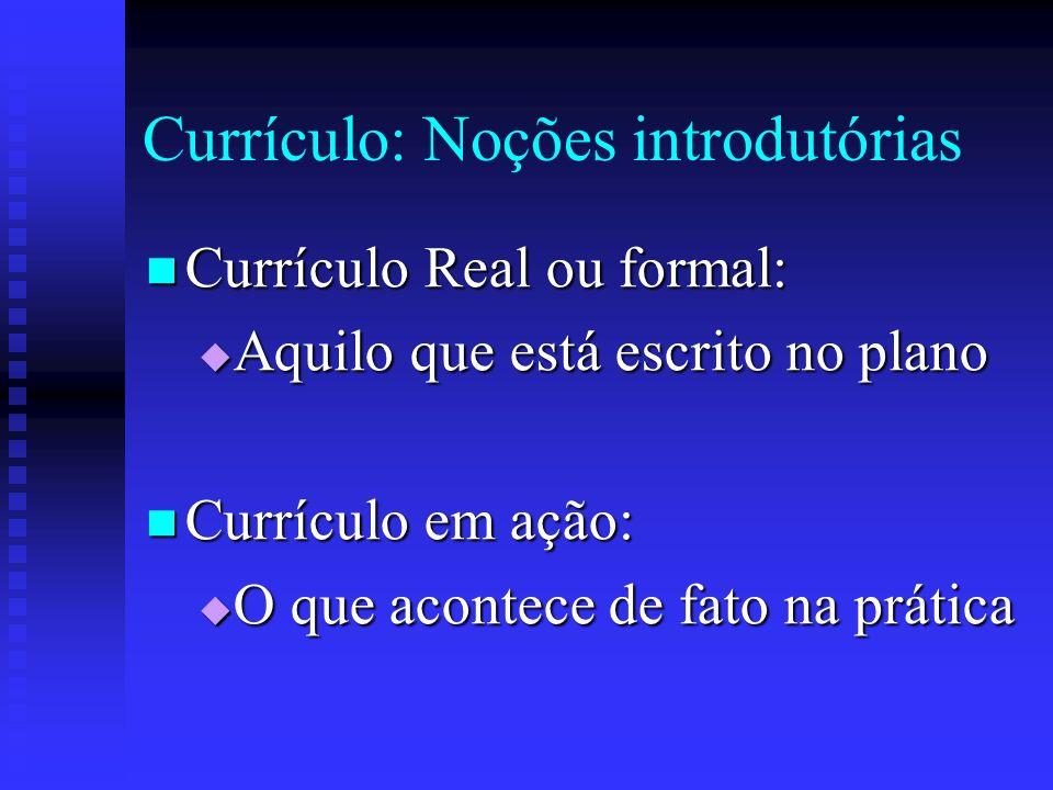Currículo: Noções introdutórias Currículo Real ou formal: Currículo Real ou formal: Aquilo que está escrito no plano Aquilo que está escrito no plano