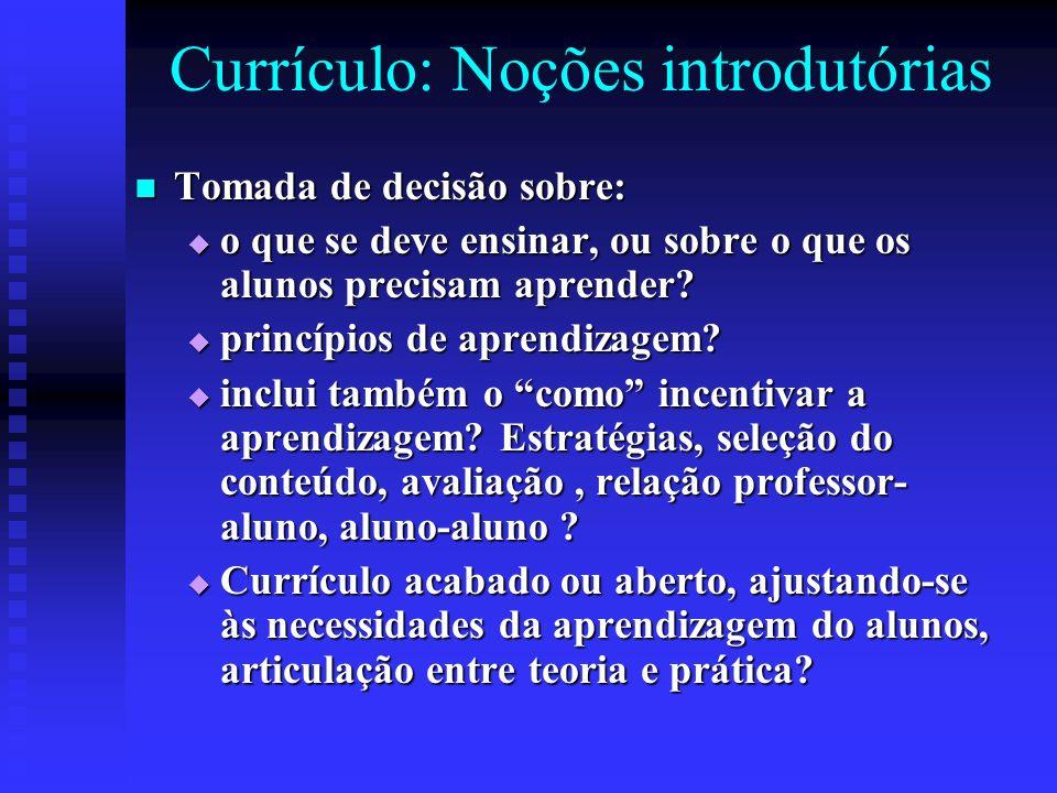 Currículo: Noções introdutórias Tomada de decisão sobre: Tomada de decisão sobre: o que se deve ensinar, ou sobre o que os alunos precisam aprender? o