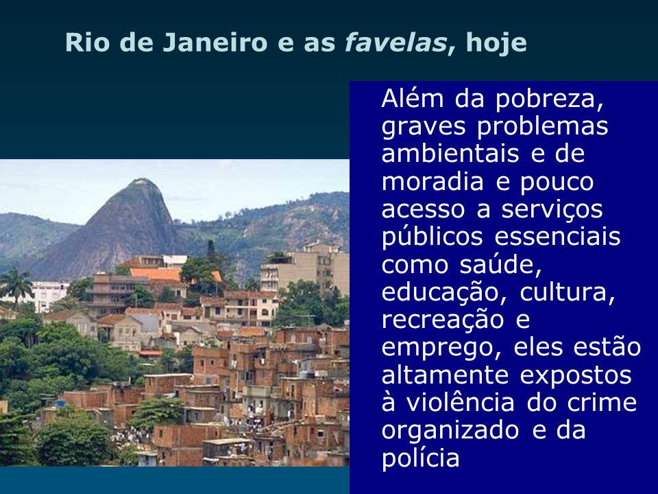 Rio de Janeiro e as favelas, hoje Além da pobreza, graves problemas ambientais e de moradia e pouco acesso a serviços públicos essenciais como saúde,