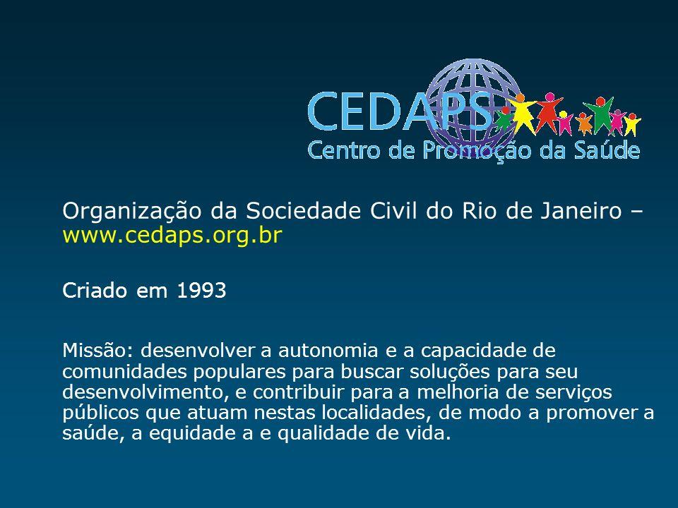 Organização da Sociedade Civil do Rio de Janeiro – www.cedaps.org.br Criado em 1993 Missão: desenvolver a autonomia e a capacidade de comunidades popu