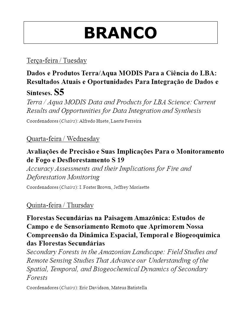 BRANCO Terça-feira / Tuesday Dados e Produtos Terra/Aqua MODIS Para a Ciência do LBA: Resultados Atuais e Oportunidades Para Integração de Dados e Sínteses.