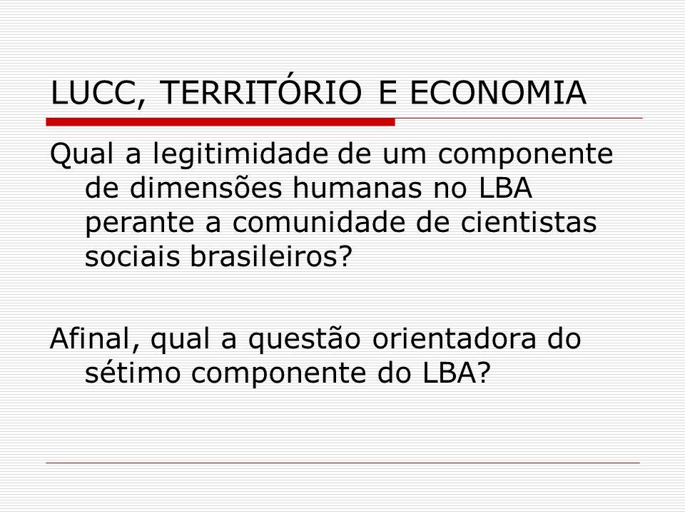 LUCC, TERRITÓRIO E ECONOMIA Qual a legitimidade de um componente de dimensões humanas no LBA perante a comunidade de cientistas sociais brasileiros? A