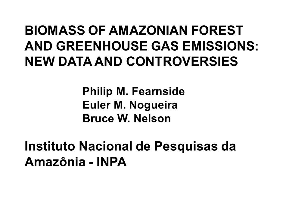 BIOMASS OF AMAZONIAN FOREST AND GREENHOUSE GAS EMISSIONS: NEW DATA AND CONTROVERSIES Philip M.
