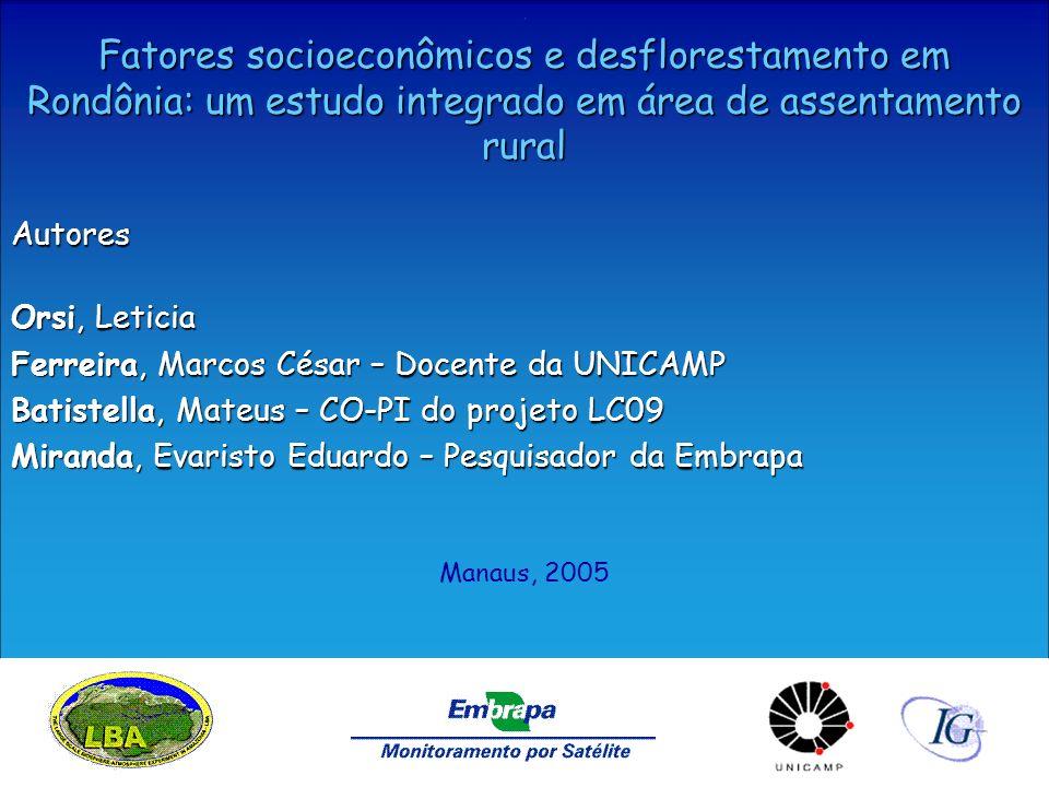 . Fatores socioeconômicos e desflorestamento em Rondônia: um estudo integrado em área de assentamento rural Autores Orsi, Leticia Ferreira, Marcos Cés