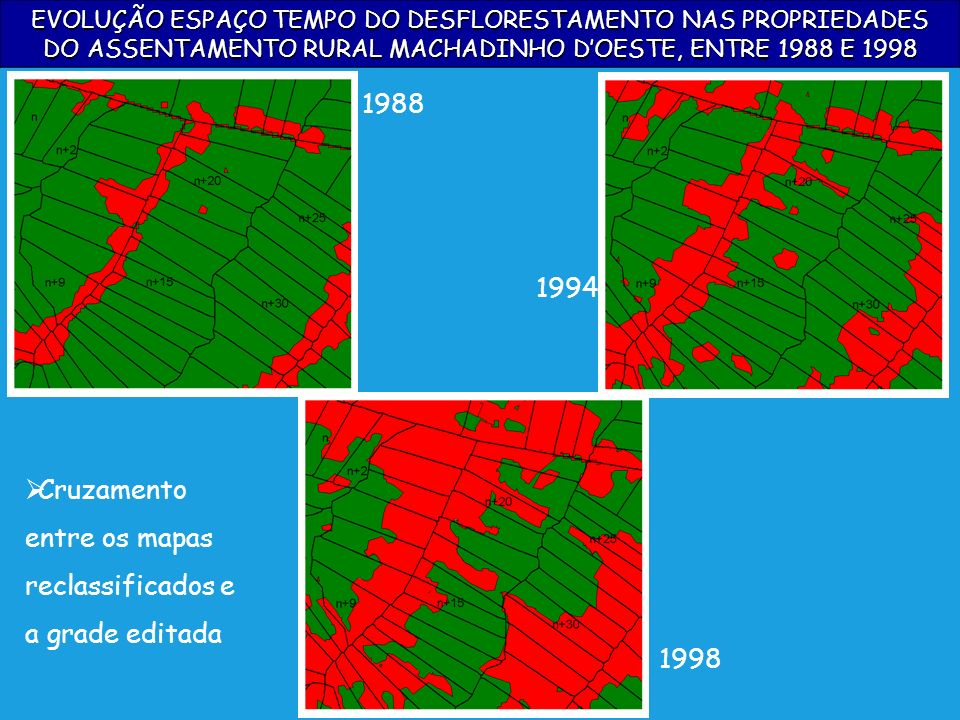 EVOLUÇÃO ESPAÇO TEMPO DO DESFLORESTAMENTO NAS PROPRIEDADES DO ASSENTAMENTO RURAL MACHADINHO DOESTE, ENTRE 1988 E 1998 Cruzamento entre os mapas reclas