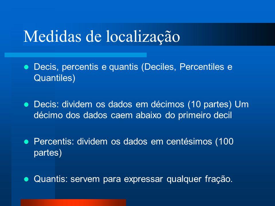 Medidas de localização Decis, percentis e quantis (Deciles, Percentiles e Quantiles) Decis: dividem os dados em décimos (10 partes) Um décimo dos dado