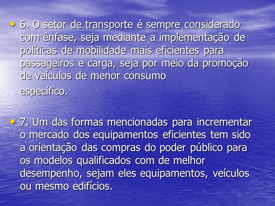 6. O setor de transporte é sempre considerado com ênfase, seja mediante a implementação de políticas de mobilidade mais eficientes para passageiros e