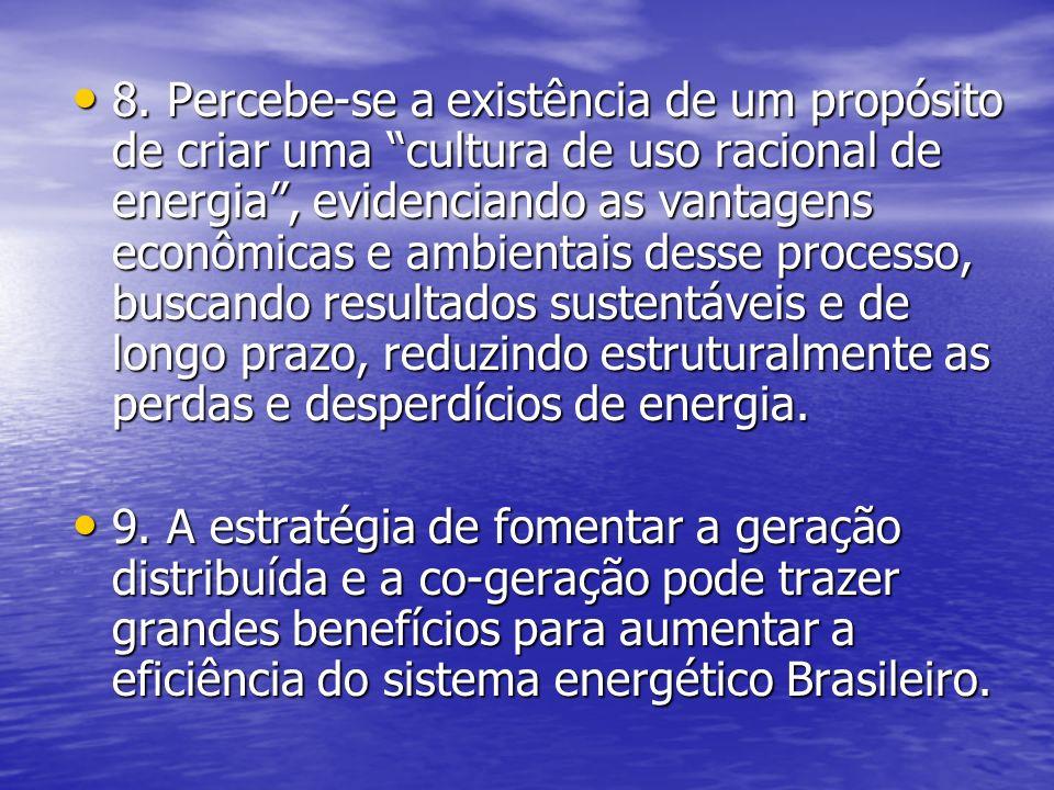 8. Percebe-se a existência de um propósito de criar uma cultura de uso racional de energia, evidenciando as vantagens econômicas e ambientais desse pr