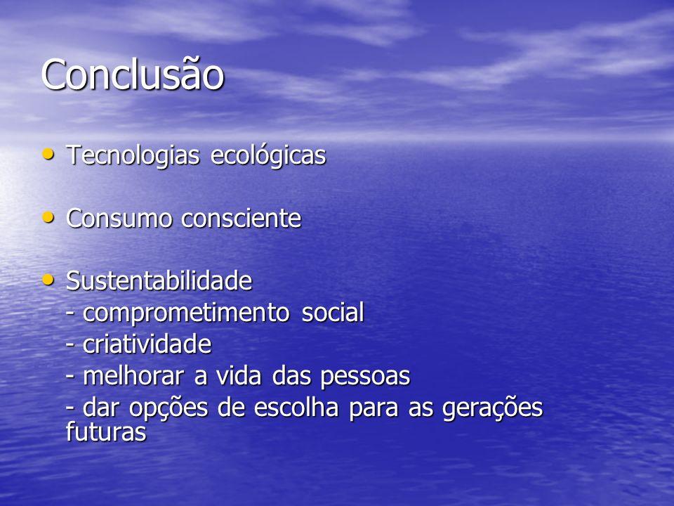 Conclusão Tecnologias ecológicas Tecnologias ecológicas Consumo consciente Consumo consciente Sustentabilidade Sustentabilidade - comprometimento soci