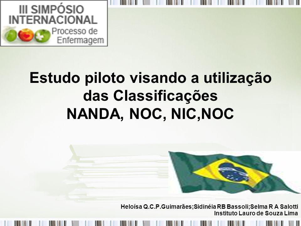 Estudo piloto visando a utilização das Classificações NANDA, NOC, NIC,NOC Heloísa Q.C.P.Guimarães;Sidinéia RB Bassoli;Selma R A Salotti Instituto Laur