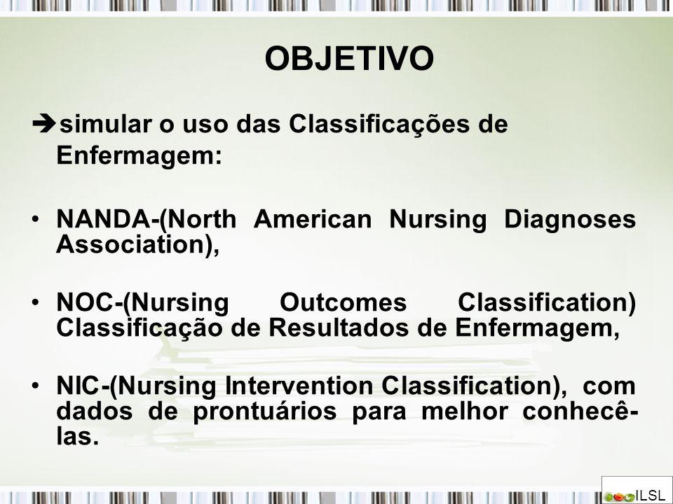 OBJETIVO simular o uso das Classificações de Enfermagem: NANDA-(North American Nursing Diagnoses Association), NOC-(Nursing Outcomes Classification) C