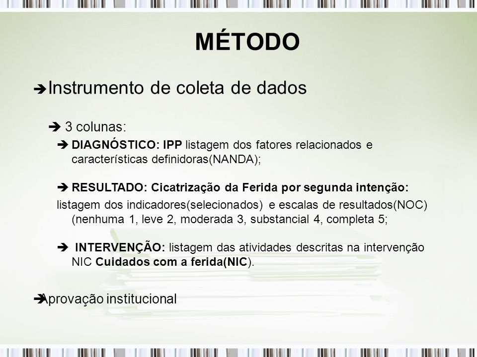 MÉTODO Instrumento de coleta de dados 3 colunas: DIAGNÓSTICO: IPP listagem dos fatores relacionados e características definidoras(NANDA); RESULTADO: C