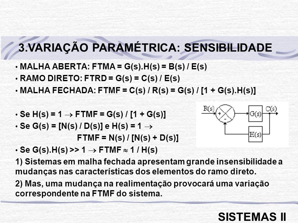 FTMA = G(s).H(s) = K (s - z 1 )(s - z 2 )...(s - z m ) / [s t (s - p t+1 )(s - p t+2 )...(s - p n )] onde: m < n (grau do numerador menor que grau do denominador) n = ordem do sistema t = número de integrações do erro = número de integradores (1/s) na FTMA t = 0 sistema do tipo 0 t = 1 sistema do tipo 1 t = 2 sistema do tipo 2...