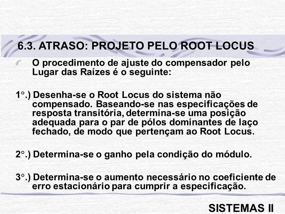 O procedimento de ajuste do compensador pelo Lugar das Raízes é o seguinte: 1.) Desenha-se o Root Locus do sistema não compensado. Baseando-se nas esp