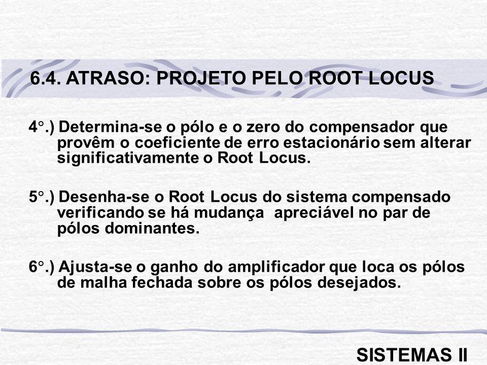 4.) Determina-se o pólo e o zero do compensador que provêm o coeficiente de erro estacionário sem alterar significativamente o Root Locus. 5.) Desenha
