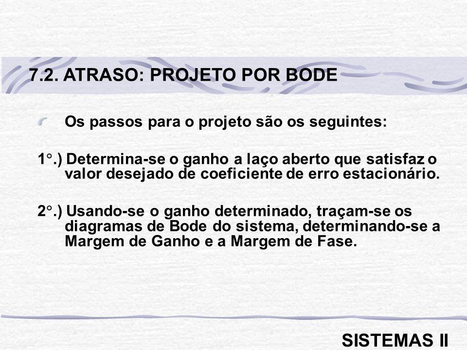 Os passos para o projeto são os seguintes: 1.) Determina-se o ganho a laço aberto que satisfaz o valor desejado de coeficiente de erro estacionário. 2