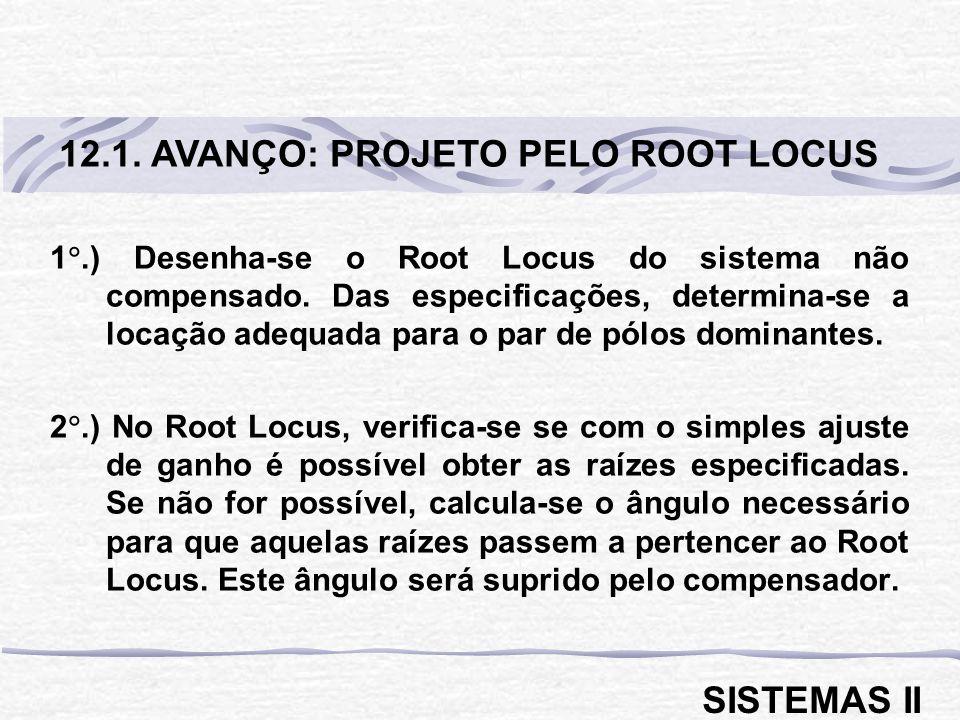 1.) Desenha-se o Root Locus do sistema não compensado. Das especificações, determina-se a locação adequada para o par de pólos dominantes. 2.) No Root