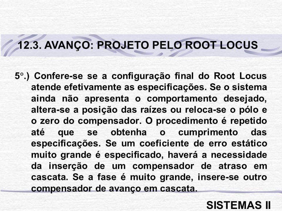 5.) Confere-se se a configuração final do Root Locus atende efetivamente as especificações. Se o sistema ainda não apresenta o comportamento desejado,