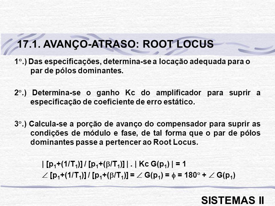 1.) Das especificações, determina-se a locação adequada para o par de pólos dominantes. 2.) Determina-se o ganho Kc do amplificador para suprir a espe