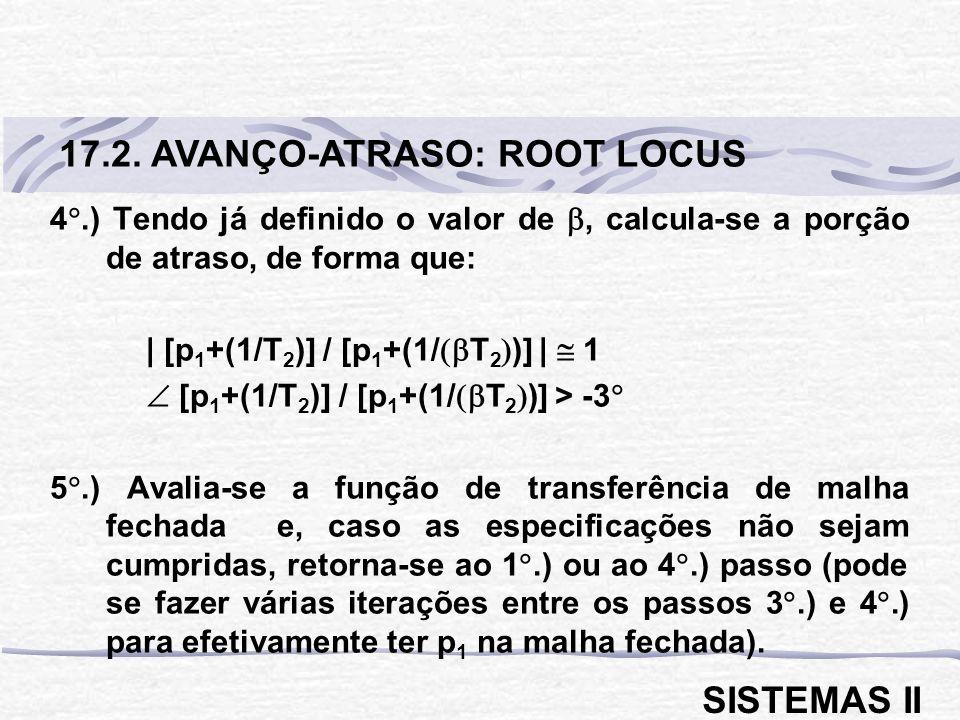 4.) Tendo já definido o valor de, calcula-se a porção de atraso, de forma que:   [p 1 +(1/T 2 )] / [p 1 +(1/ T 2 )]   1 [p 1 +(1/T 2 )] / [p 1 +(1/ T