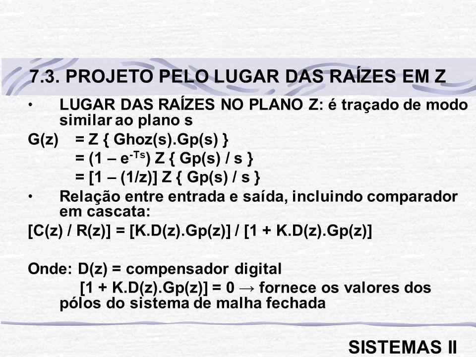 LUGAR DAS RAÍZES NO PLANO Z: é traçado de modo similar ao plano s G(z) = Z { Ghoz(s).Gp(s) } = (1 – e -Ts ) Z { Gp(s) / s } = [1 – (1/z)] Z { Gp(s) /