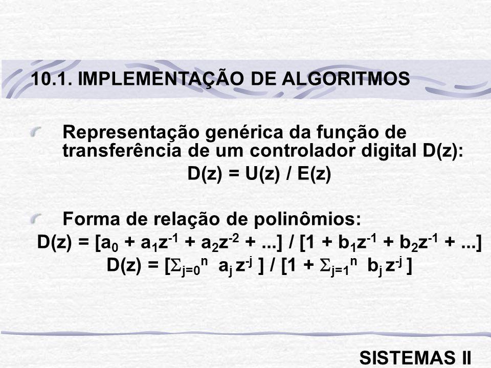 Representação genérica da função de transferência de um controlador digital D(z): D(z) = U(z) / E(z) Forma de relação de polinômios: D(z) = [a 0 + a 1