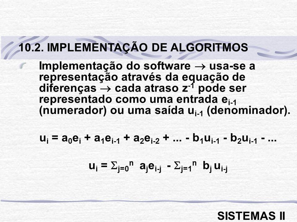 Implementação do software usa-se a representação através da equação de diferenças cada atraso z -1 pode ser representado como uma entrada e i-1 (numer