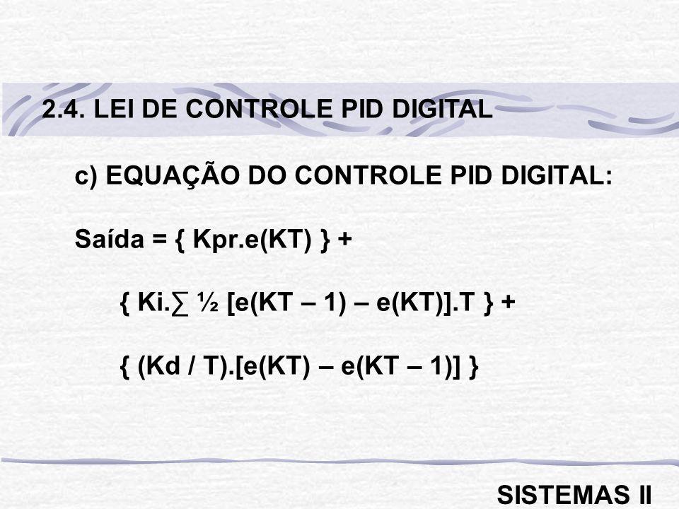 c) EQUAÇÃO DO CONTROLE PID DIGITAL: Saída = { Kpr.e(KT) } + { Ki. ½ [e(KT – 1) – e(KT)].T } + { (Kd / T).[e(KT) – e(KT – 1)] } 2.4. LEI DE CONTROLE PI