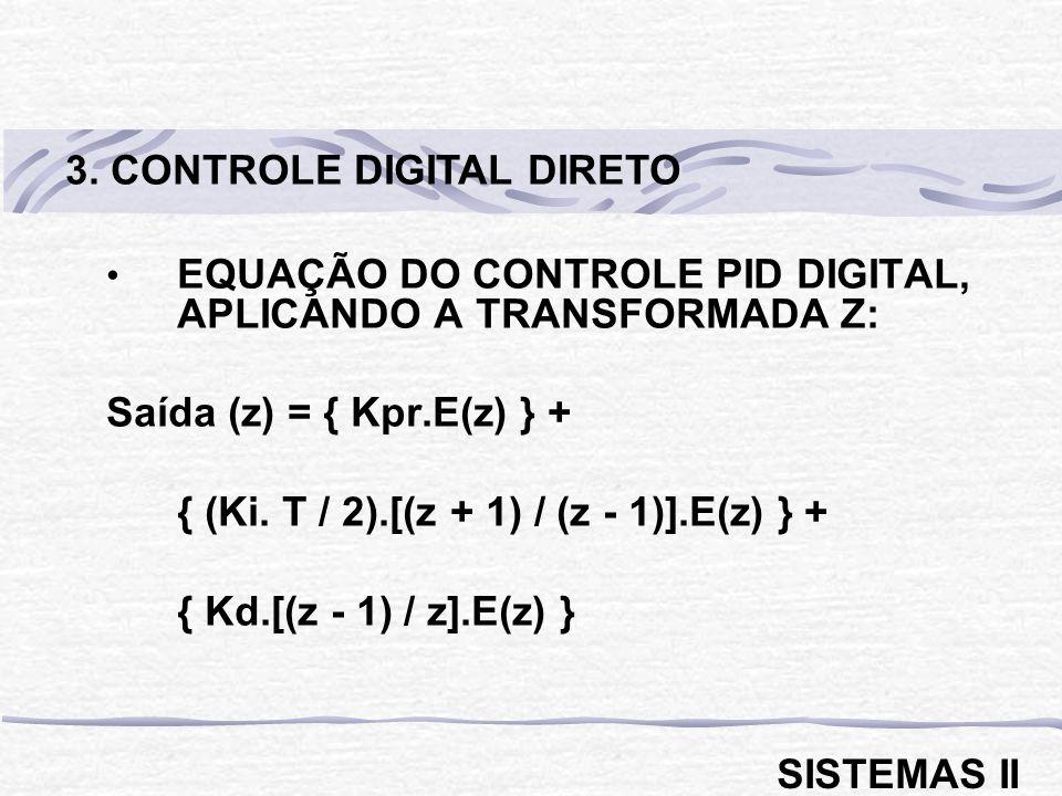 EQUAÇÃO DO CONTROLE PID DIGITAL, APLICANDO A TRANSFORMADA Z: Saída (z) = { Kpr.E(z) } + { (Ki. T / 2).[(z + 1) / (z - 1)].E(z) } + { Kd.[(z - 1) / z].