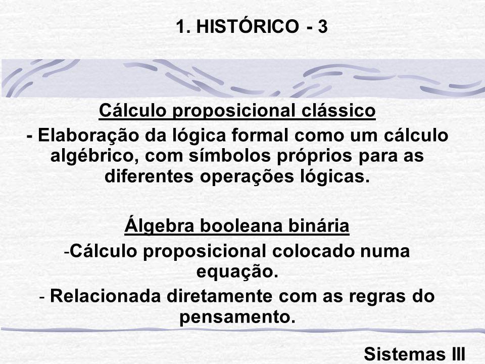 Cálculo proposicional clássico - Elaboração da lógica formal como um cálculo algébrico, com símbolos próprios para as diferentes operações lógicas. Ál