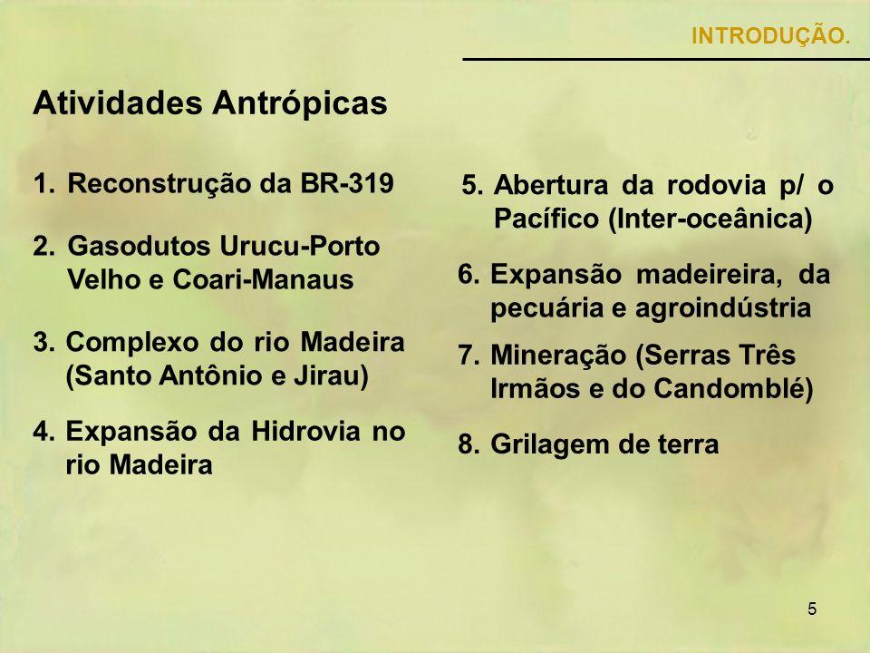 5 1.Reconstrução da BR-319 2.Gasodutos Urucu-Porto Velho e Coari-Manaus 3.Complexo do rio Madeira (Santo Antônio e Jirau) 6.Expansão madeireira, da pe