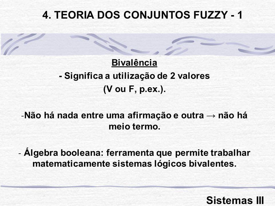 Bivalência - Significa a utilização de 2 valores (V ou F, p.ex.).