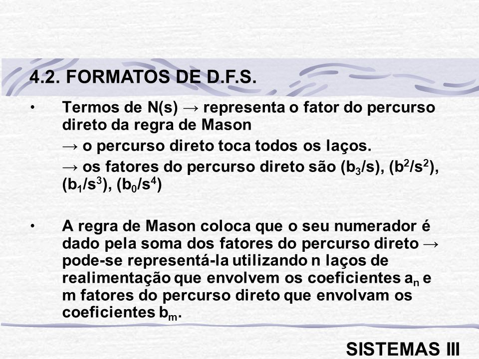 Termos de N(s) representa o fator do percurso direto da regra de Mason o percurso direto toca todos os laços. os fatores do percurso direto são (b 3 /