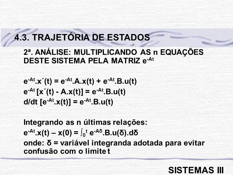 2ª. ANÁLISE: MULTIPLICANDO AS n EQUAÇÕES DESTE SISTEMA PELA MATRIZ e -At e -At.x´(t) = e -At.A.x(t) + e -At.B.u(t) e -At [x´(t) - A.x(t)] = e -At.B.u(